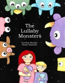The Lullaby Monsters by Cynthia Mackey
